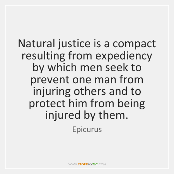 Natural justice is a compact resulting from expediency by which men seek ...