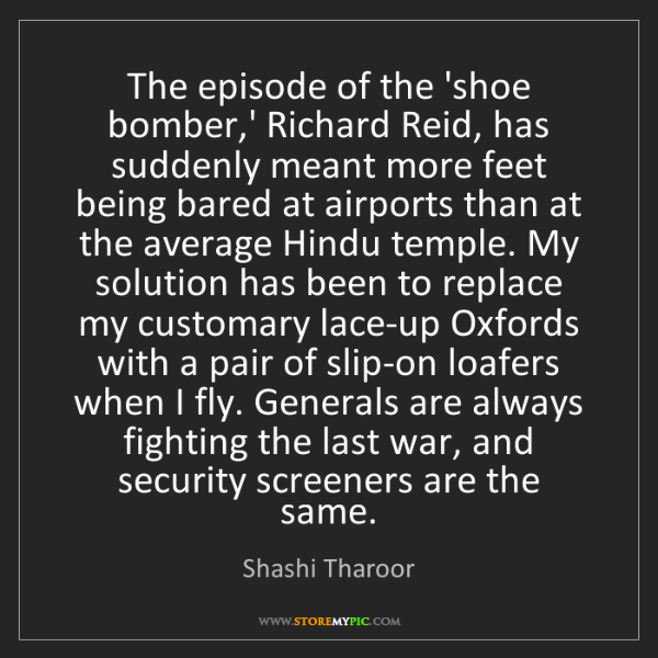 Shashi Tharoor: The episode of the 'shoe bomber,' Richard Reid, has suddenly...