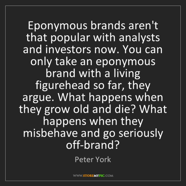 Peter York: Eponymous brands aren't that popular with analysts and...