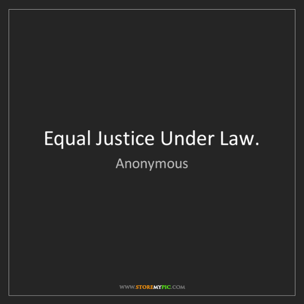 Anonymous: Equal Justice Under Law.