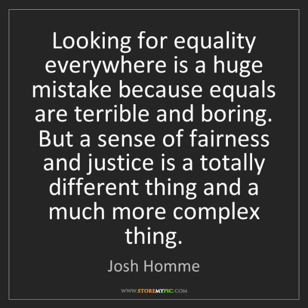 Josh Homme: Looking for equality everywhere is a huge mistake because...