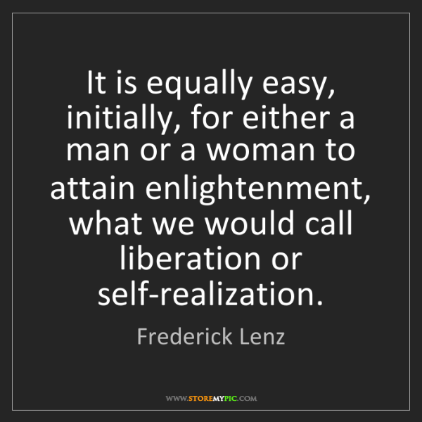 Frederick Lenz: It is equally easy, initially, for either a man or a...