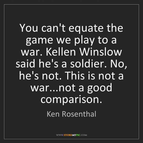 Ken Rosenthal: You can't equate the game we play to a war. Kellen Winslow...