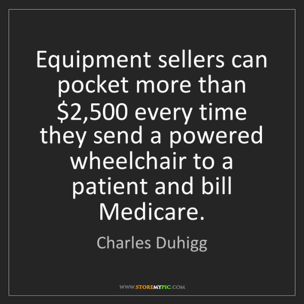 Charles Duhigg: Equipment sellers can pocket more than $2,500 every time...