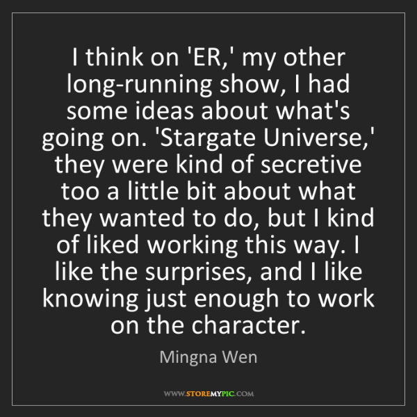 Mingna Wen: I think on 'ER,' my other long-running show, I had some...