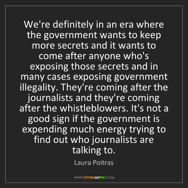Laura Poitras: We're definitely in an era where the government wants...
