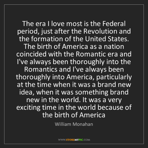 William Monahan: The era I love most is the Federal period, just after...