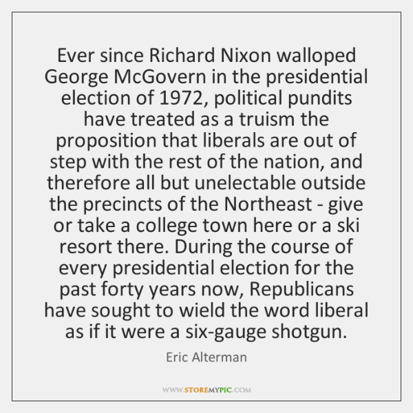 Ever since Richard Nixon walloped George McGovern in the presidential election of 1972, ...