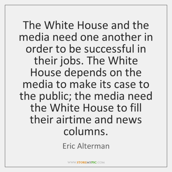 The White House and the media need one another in order to ...