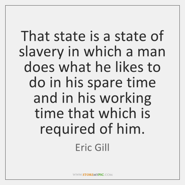 That state is a state of slavery in which a man does ...