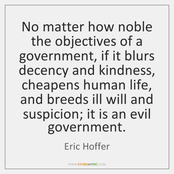 No matter how noble the objectives of a government, if it blurs ...