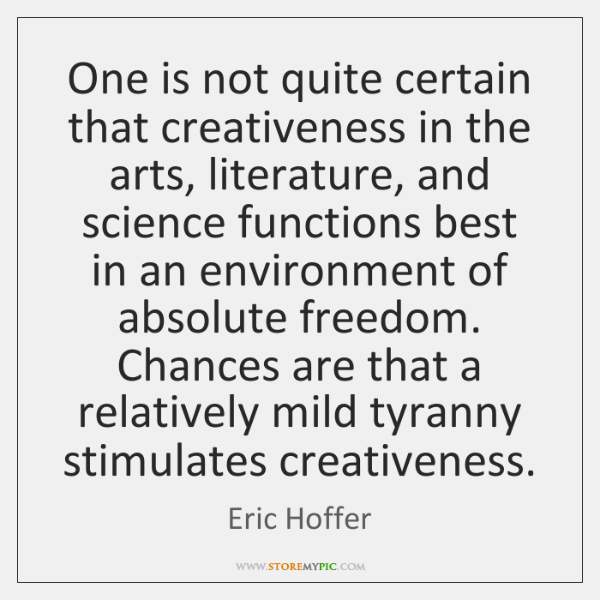 One is not quite certain that creativeness in the arts, literature, and ...