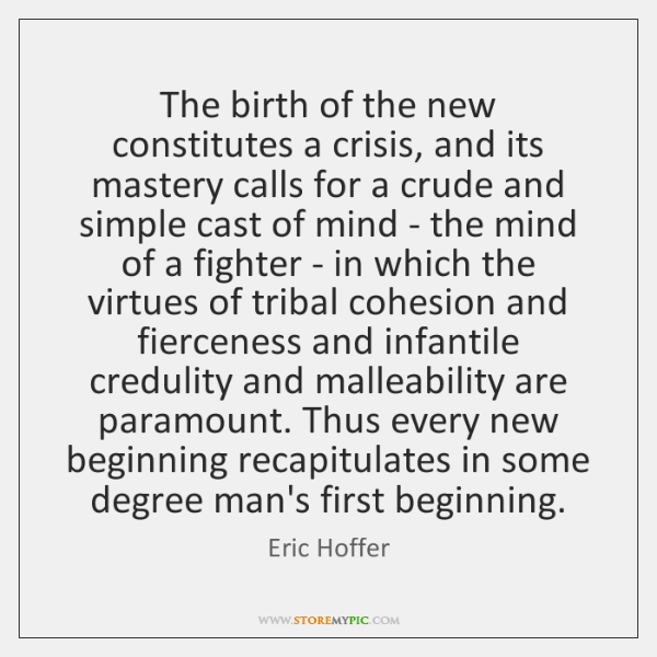 The birth of the new constitutes a crisis, and its mastery calls ...