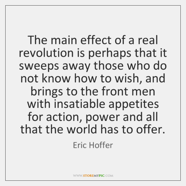 The main effect of a real revolution is perhaps that it sweeps ...