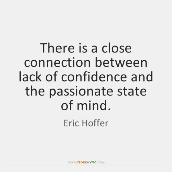 There is a close connection between lack of confidence and the passionate ...