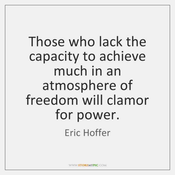 Those who lack the capacity to achieve much in an atmosphere of ...