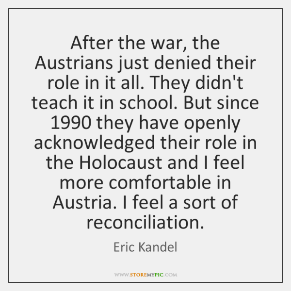After the war, the Austrians just denied their role in it all. ...