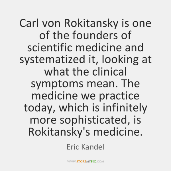 Carl von Rokitansky is one of the founders of scientific medicine and ...
