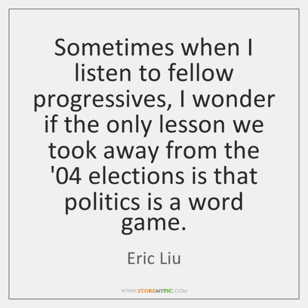 Sometimes when I listen to fellow progressives, I wonder if the only ...