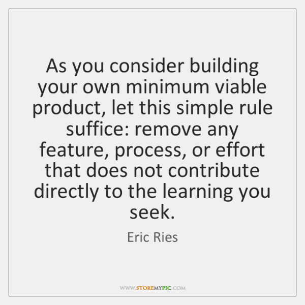 As you consider building your own minimum viable product, let this simple ...