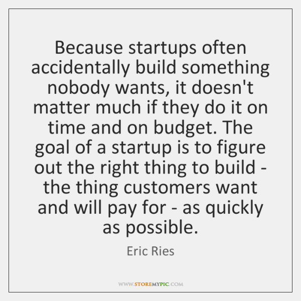 Because startups often accidentally build something nobody wants, it doesn't matter much ...