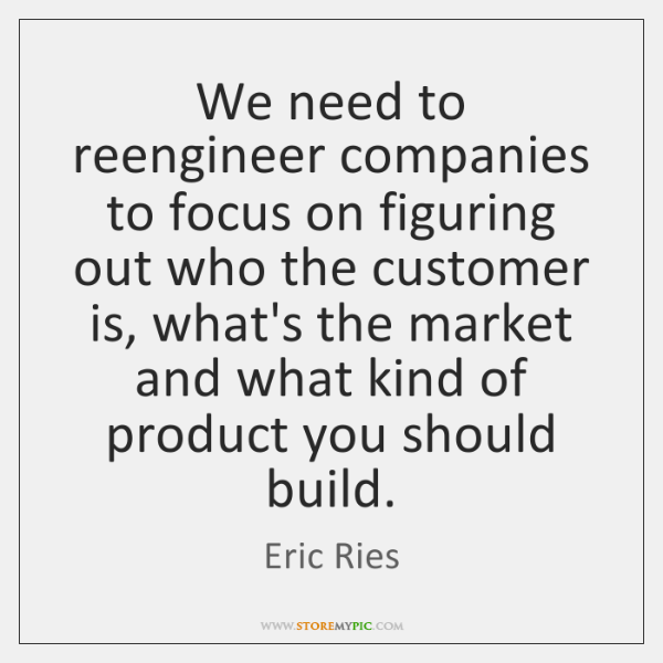 We need to reengineer companies to focus on figuring out who the ...