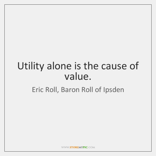 Utility alone is the cause of value.