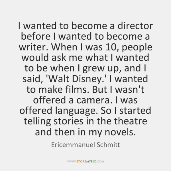 I wanted to become a director before I wanted to become a ...