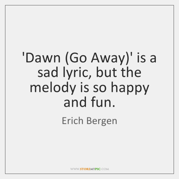 'Dawn (Go Away)' is a sad lyric, but the melody is ...