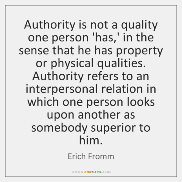Authority is not a quality one person 'has,' in the sense ...