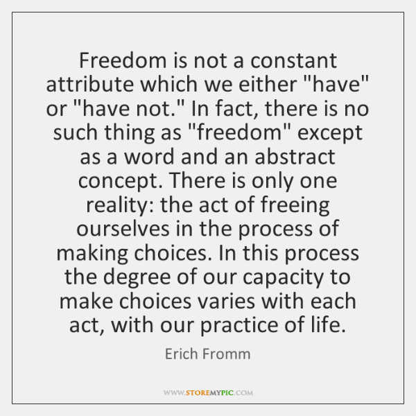 "Freedom is not a constant attribute which we either ""have"" or ""have ..."