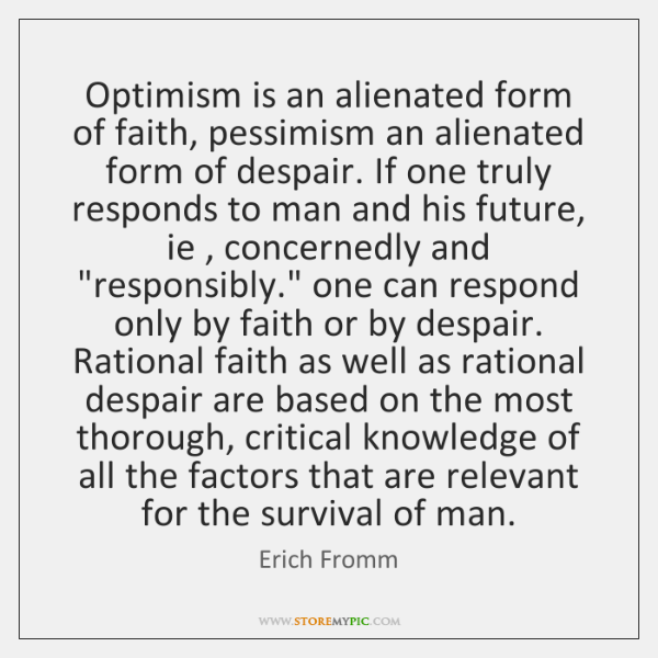 Optimism is an alienated form of faith, pessimism an alienated form of ...