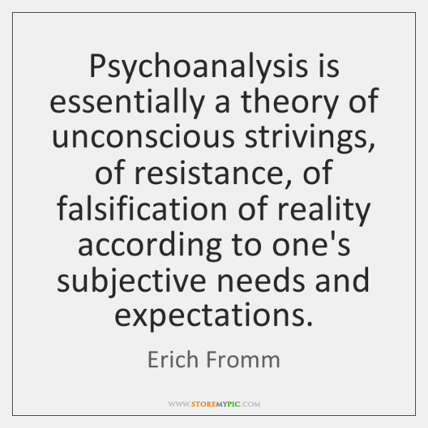 Psychoanalysis is essentially a theory of unconscious strivings, of resistance, of falsification ...