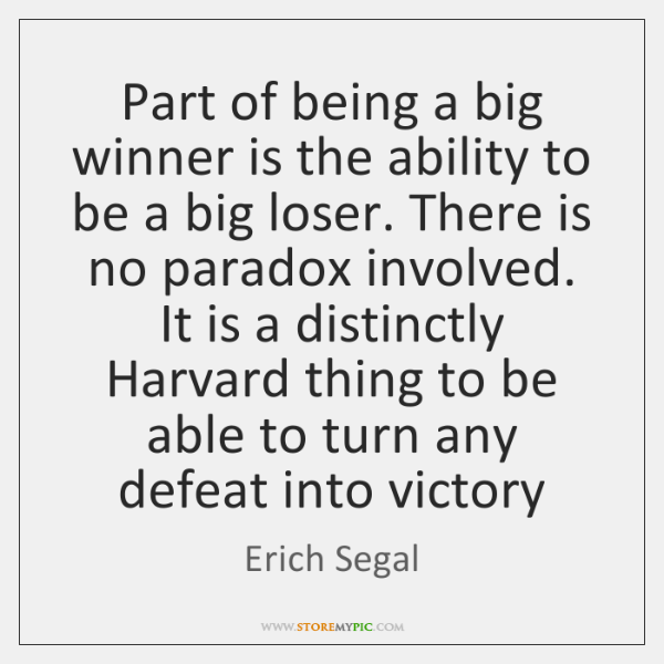 Part of being a big winner is the ability to be a ...