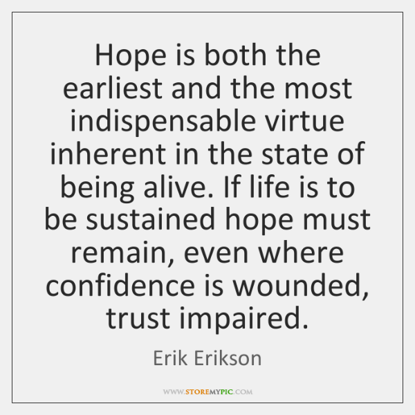 Hope is both the earliest and the most indispensable virtue inherent in ...
