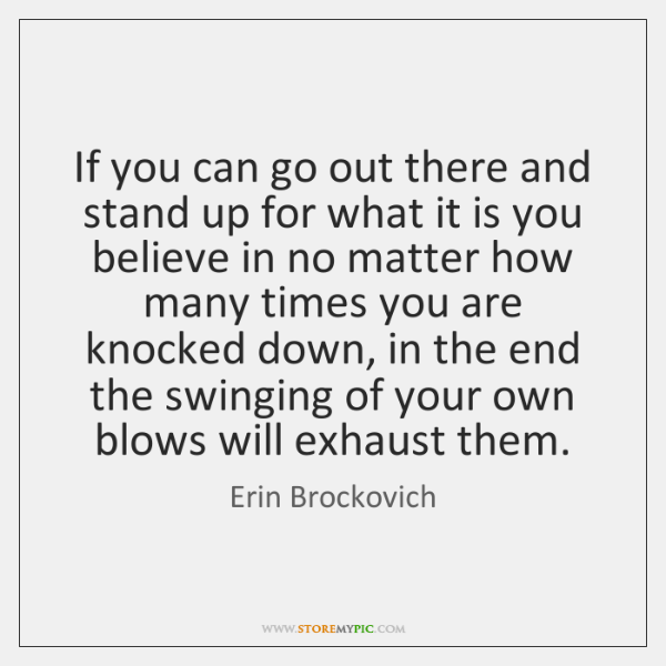 If you can go out there and stand up for what it ...