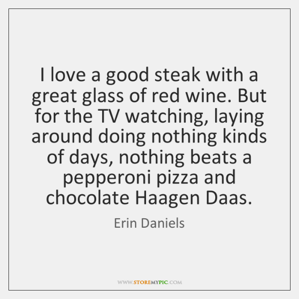 I love a good steak with a great glass of red wine. ...