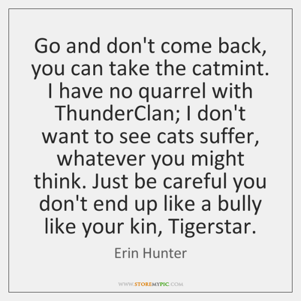 Go and don't come back, you can take the catmint. I have ...