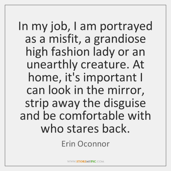 In my job, I am portrayed as a misfit, a grandiose high ...