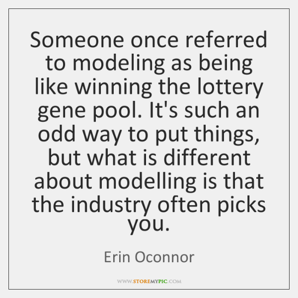 Someone once referred to modeling as being like winning the lottery gene ...