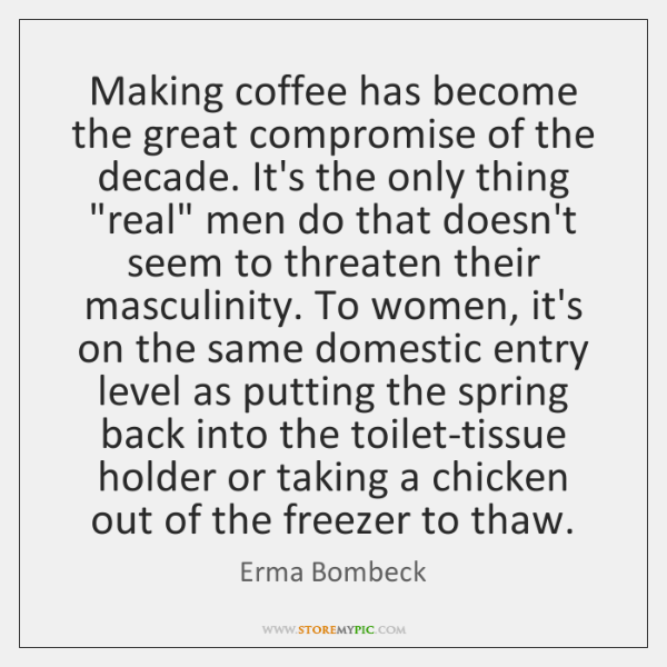 Making coffee has become the great compromise of the decade. It's the ...