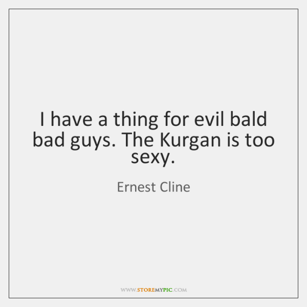 I have a thing for evil bald bad guys. The Kurgan is ...