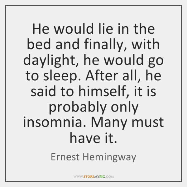 He would lie in the bed and finally, with daylight, he would ...