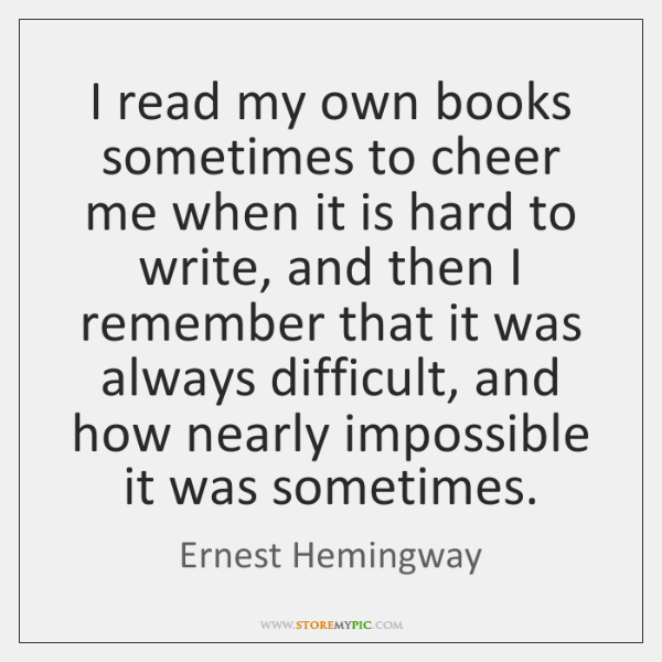 I read my own books sometimes to cheer me when it is ...