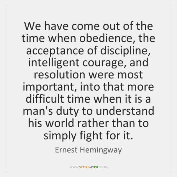 We have come out of the time when obedience, the acceptance of ...