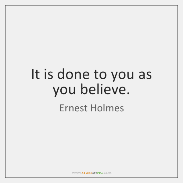 It is done to you as you believe.