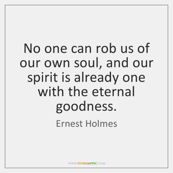 No one can rob us of our own soul, and our spirit ...