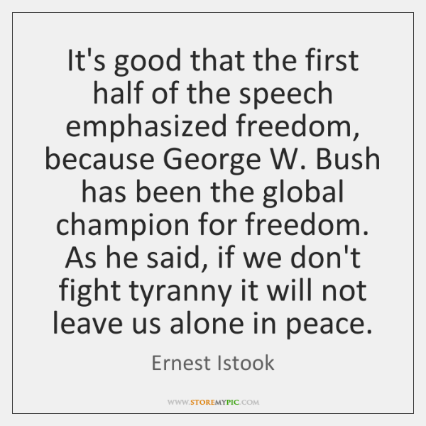 It's good that the first half of the speech emphasized freedom, because ...