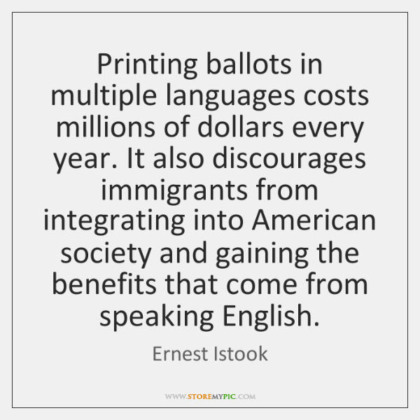 Printing ballots in multiple languages costs millions of dollars every year. It ...