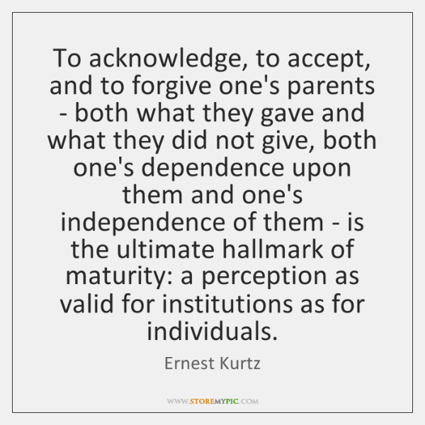 To acknowledge, to accept, and to forgive one's parents - both what ...